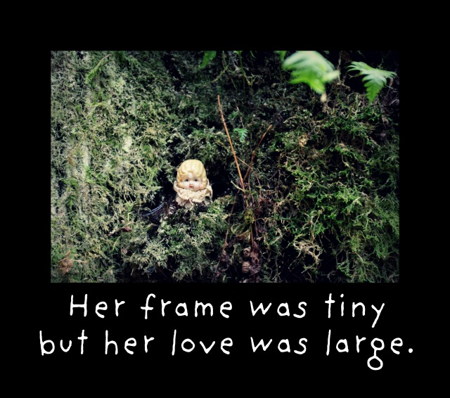 her frame was tiny but her love was large