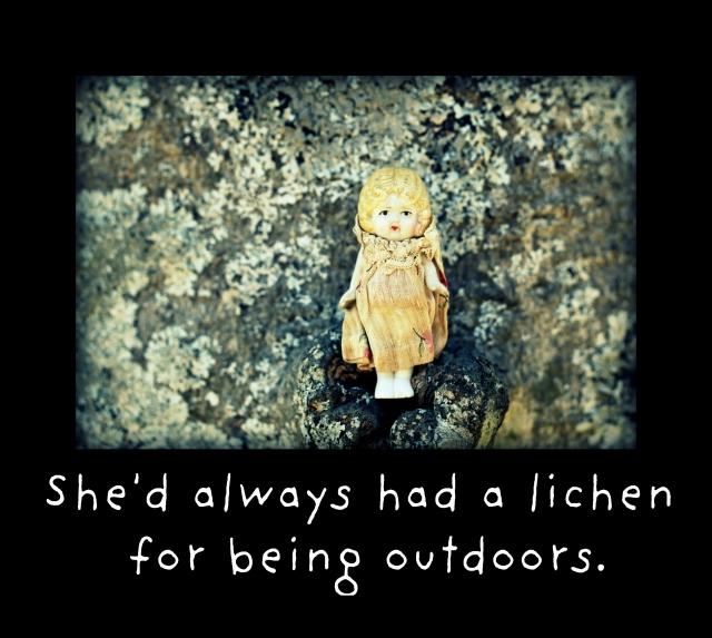 She'd always had a lichen.