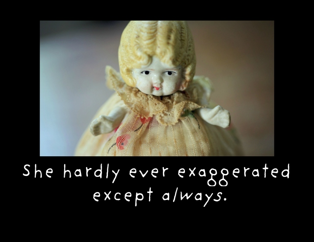 exaggerated except always